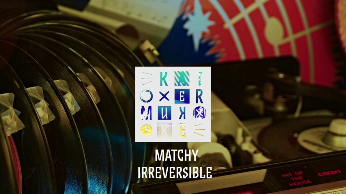 Matchy: Irreversible / Out 12.07.2019