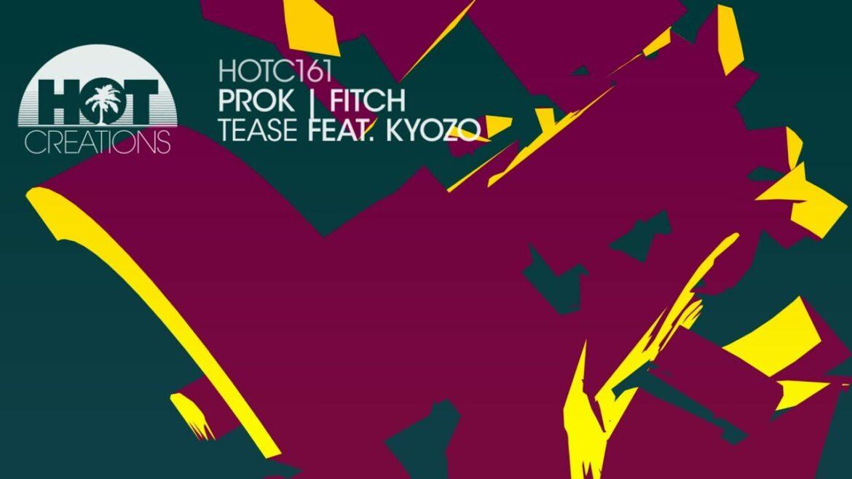 Prok I Fitch Feat Kyozo - Tease