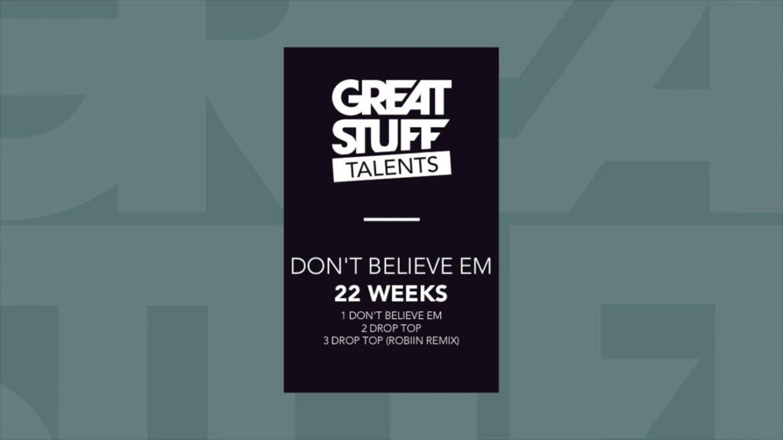 22 Weeks - Don't Believe Em (Great Stuff Talents)