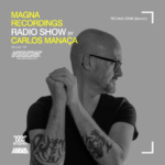 Magna Recordings Radio Show by Carlos Manaça 121 | Live at Techno Zone [Madrid]