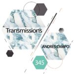 Transmissions 345 with Andres Campo