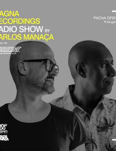 Magna Recordings Radio Show by Carlos Manaça 140 | Pacha Ofir [Portugal]