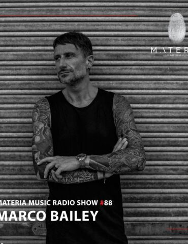 MATERIA Music Radio Show 088 with Marco Bailey