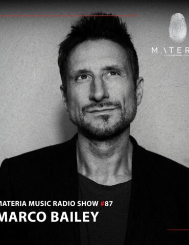MATERIA Music Radio Show 087 with Marco Bailey