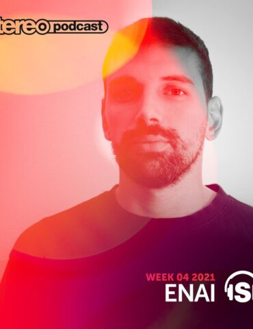 Enai | Stereo Productions Podcast 386 | Week 04 2021