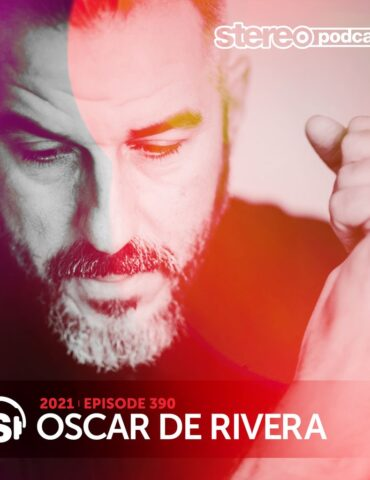 OSCAR DE RIVERA | Stereo Productions Podcast 390 | Week 08 2021