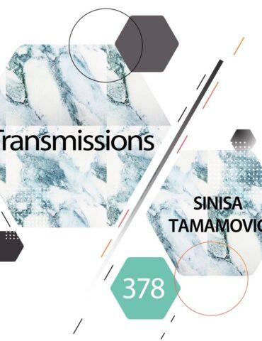 Transmissions 378 with Sinisa Tamamovic