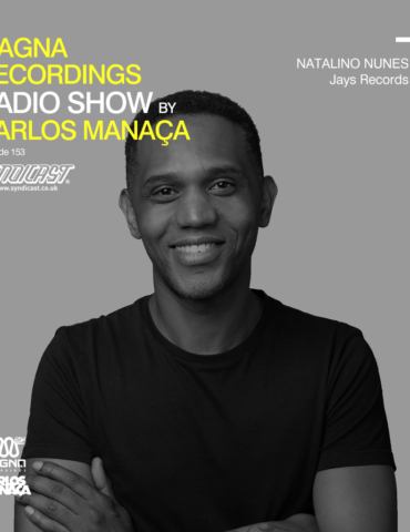 Magna Recordings Radio Show by Carlos Manaça 153   Natalino Nunes [Paris]