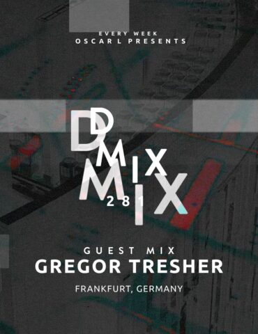 Gregor Tresher - Oscar L Presents - DMiX Radio Show 281