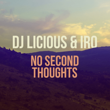 Dj Licious and IRO - No Second Thoughts (Radio Edit)