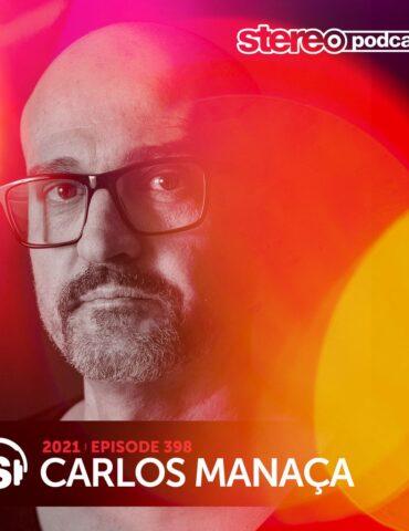 CARLOS MANAÇA | Stereo Productions Podcast 398 | Week 16 2021