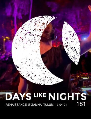DAYS like NIGHTS 181 - Renaissance @ Zamna