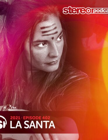 LA SANTA | Stereo Productions Podcast 402