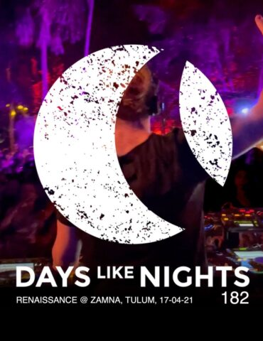 DAYS like NIGHTS 182 - Renaissance @ Zamna