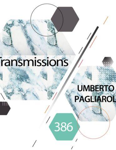 Transmissions 386 with Umberto Pagliaroli