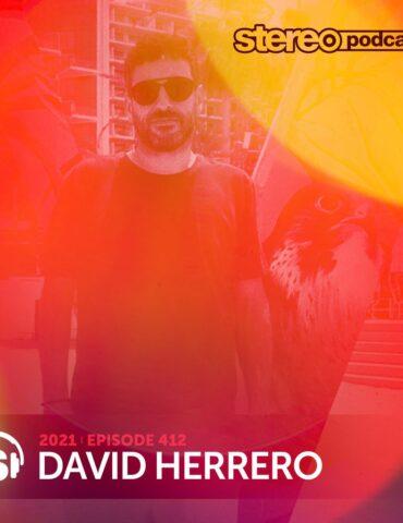 DAVID HERRERO | Stereo Productions Podcast 412