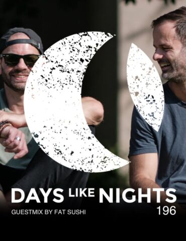 DAYS like NIGHTS 196 - Guestmix by Fat Sushi