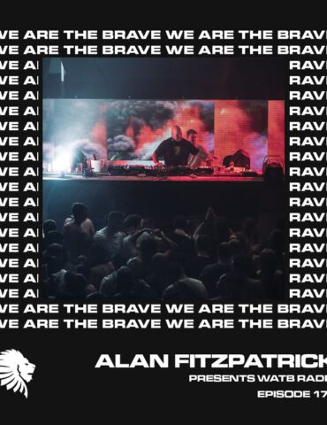 We Are The Brave Radio 174 (Alan Fitzpatrick LIVE @ Motion