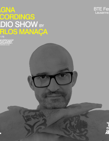 Magna Recordings Radio Show by Carlos Manaça 178 | BTE Festival [Lausanne] Switzerland