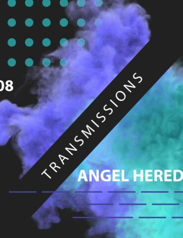 Transmissions 408 with Angel Heredia
